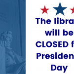 The Library will be closed for Presidents Day